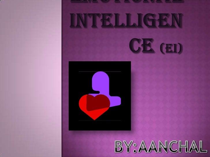 EmotionalIntelligence (EI)<br />BY:AANCHAL<br />