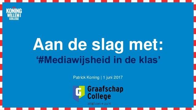 c203bde3a42f1b Aan de slag met: '#Mediawijsheid in de klas' Patrick Koning   1 ...