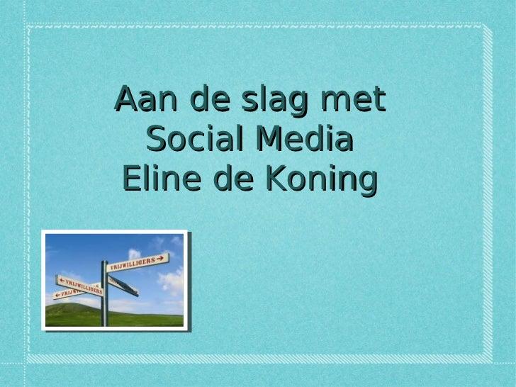 Aan de slag met Social MediaEline de Koning