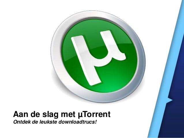Aan de slag met µTorrentOntdek de leukste downloadtrucs!