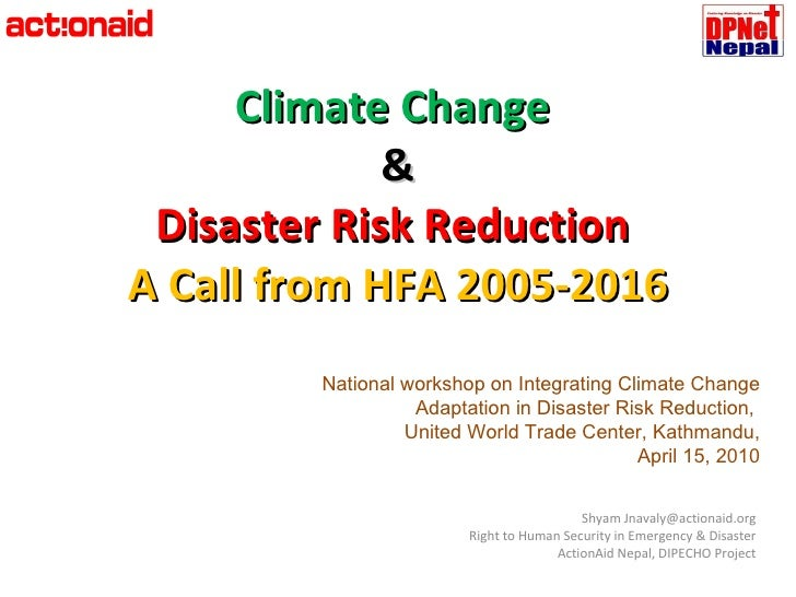 Climate Change  & Disaster Risk Reduction  A Call from HFA 2005-2016 Shyam Jnavaly@actionaid.org Right to Human Security i...