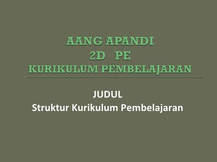 <ul><li>JUDUL  </li></ul><ul><li>Struktur Kurikulum Pembelajaran  </li></ul>