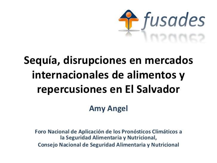 Sequía, disrupciones en mercados internacionales de alimentos y  repercusiones en El Salvador                       Amy An...