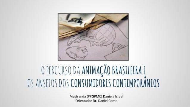 OPERCURSODA ANIMAÇÃOBRASILEIRA E OSANSEIOSDOS CONSUMIDORESCONTEMPORÂNEOS
