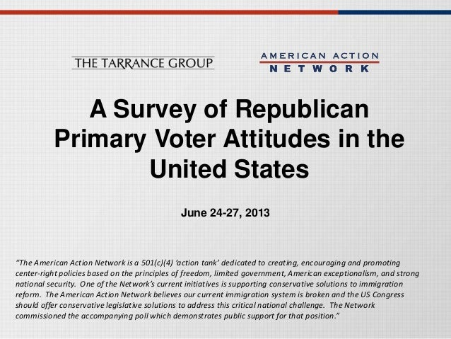 "A Survey of Republican Primary Voter Attitudes in the United States June 24-27, 2013 ""The American Action Network is a 501..."