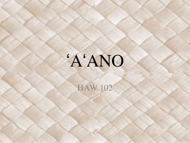 A ANOʻ ʻ HAW 102