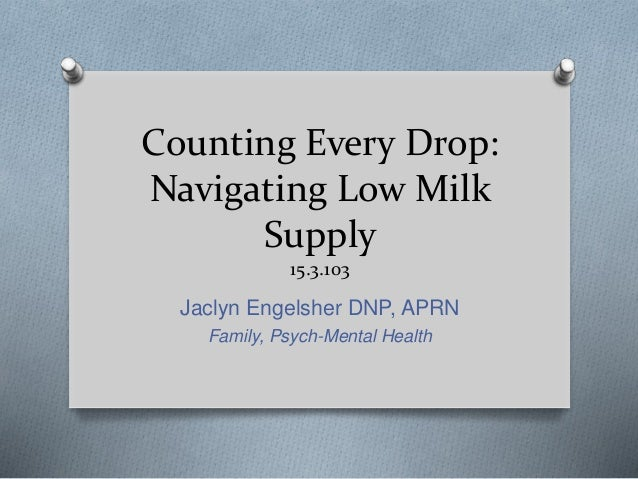 Counting Every Drop: Navigating Low Milk Supply 15.3.103 Jaclyn Engelsher DNP, APRN Family, Psych-Mental Health