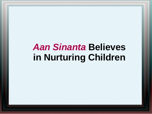 Aan Sinanta Believesin Nurturing Children