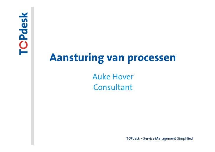 Aansturing van processen        Auke Hover        Consultant                TOPdesk – Service Management Simplified