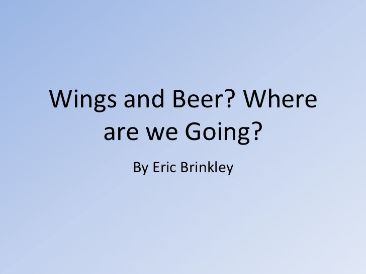 Wings and Beer? Where    are we Going?      By Eric Brinkley