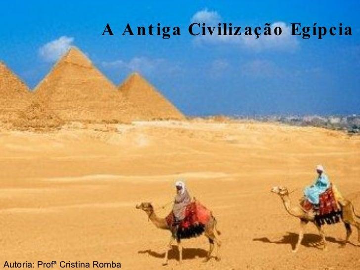 A Antiga Civilização Egípcia Autoria: Profª Cristina Romba
