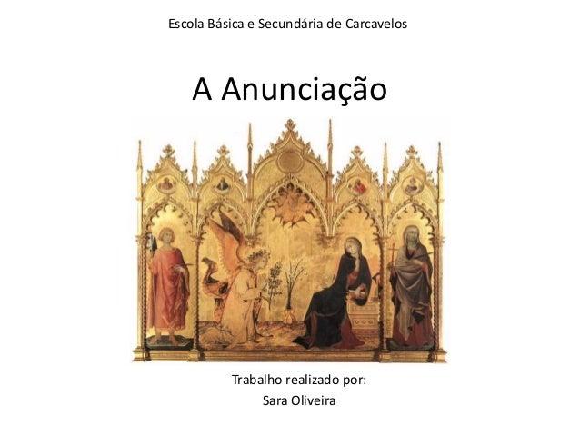 Escola Básica e Secundária de Carcavelos  A Anunciação  Trabalho realizado por:  Sara Oliveira