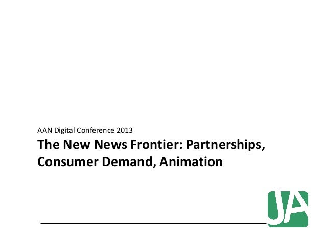 AAN Digital Conference 2013The New News Frontier: Partnerships,Consumer Demand, Animation