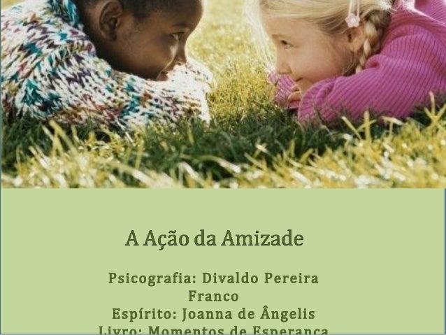 Psicografia: Divaldo PereiraFrancoEspírito: Joanna de Ângelis