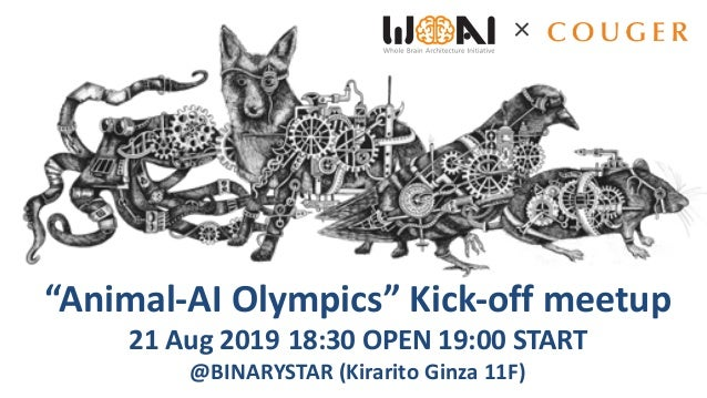"""Animal-AI Olympics"" Kick-off meetup 21 Aug 2019 18:30 OPEN 19:00 START @BINARYSTAR (Kirarito Ginza 11F)"