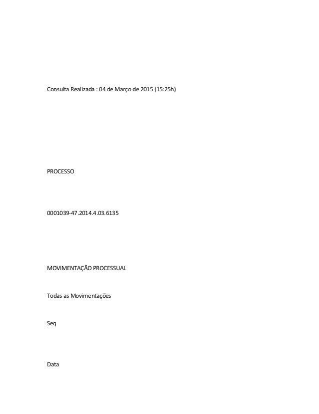 Consulta Realizada : 04 de Março de 2015 (15:25h) PROCESSO 0001039-47.2014.4.03.6135 MOVIMENTAÇÃO PROCESSUAL Todas as Movi...