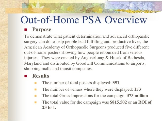 Out-of-Home PSA Overview  Purpose To demonstrate what patient determination and advanced orthopaedic surgery can do to he...