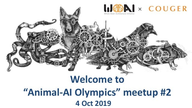 "× Welcometo ""Animal-AIOlympics""meetup#2 4Oct2019"