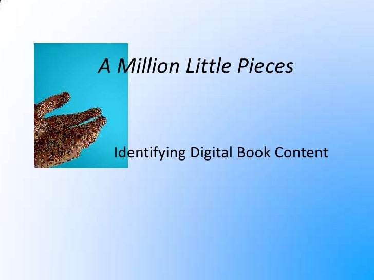 A Million Little Pieces<br />Identifying Digital Book Content<br />
