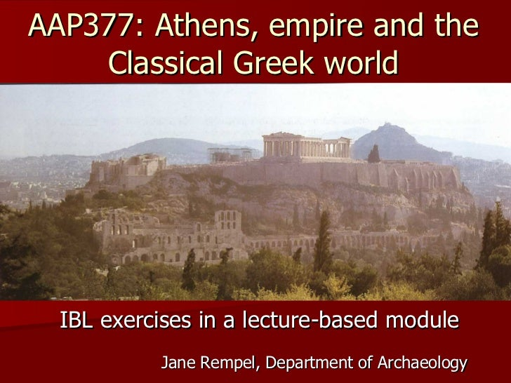 AAP377: Athens, empire and the Classical Greek world IBL exercises in a lecture-based module Jane Rempel, Department of Ar...