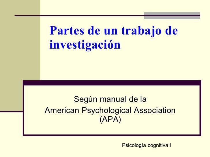 Partes de un trabajo de investigación Según manual de la American Psychological Association (APA) Psicología cognitiva I