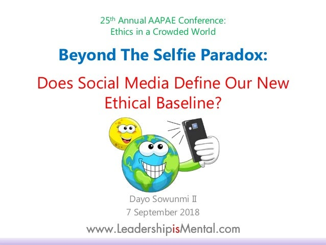 25th Annual AAPAE Conference: Ethics in a Crowded World Dayo Sowunmi II 7 September 2018 Beyond The Selfie Paradox: Does S...