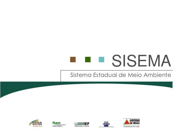 SISEMA                             Sistema Estadual de Meio AmbientePOLÍCIAMILITARDE MINAS GERAISNossa profissão, sua vida.
