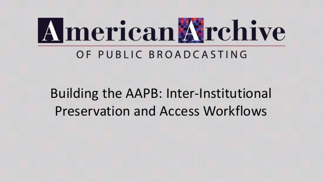 Building the AAPB: Inter-Institutional Preservation and Access Workflows