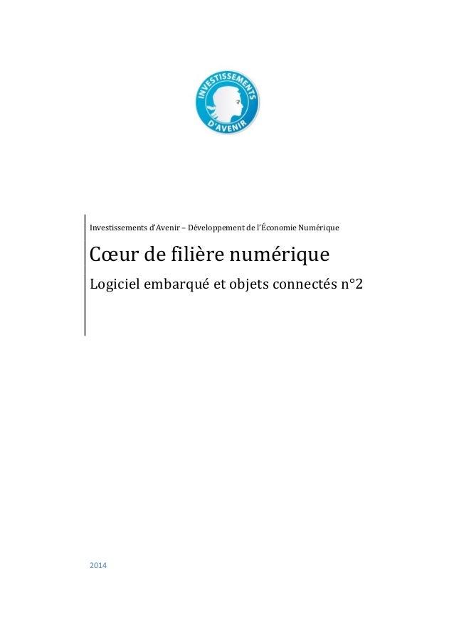 2014 Investissements d'Avenir – Développement de l'Économie Numérique Cœur de filière numérique Logiciel embarqué et objet...