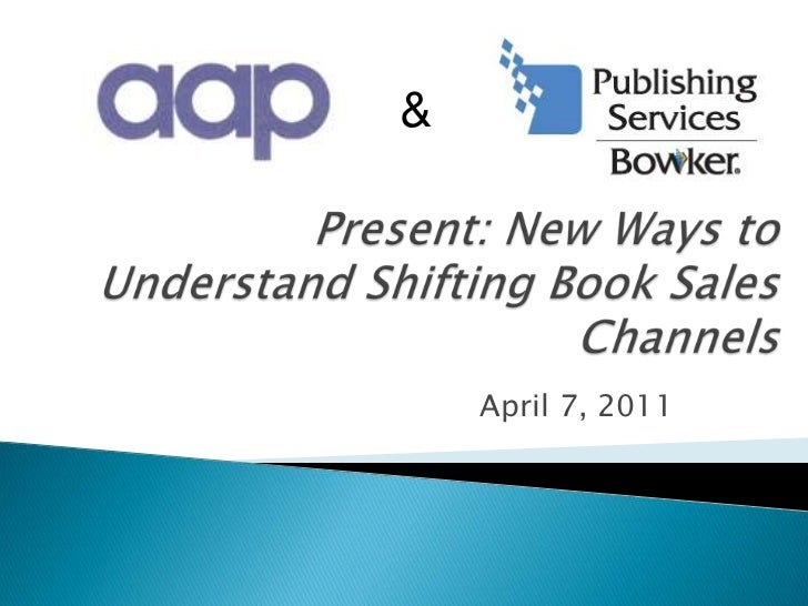 &<br />Present: New Ways to Understand Shifting Book Sales Channels<br />April 7, 2011<br />