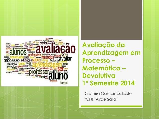 Avaliação da Aprendizagem em Processo – Matemática – Devolutiva 1º Semestre 2014 Diretoria Campinas Leste PCNP Aydê Salla