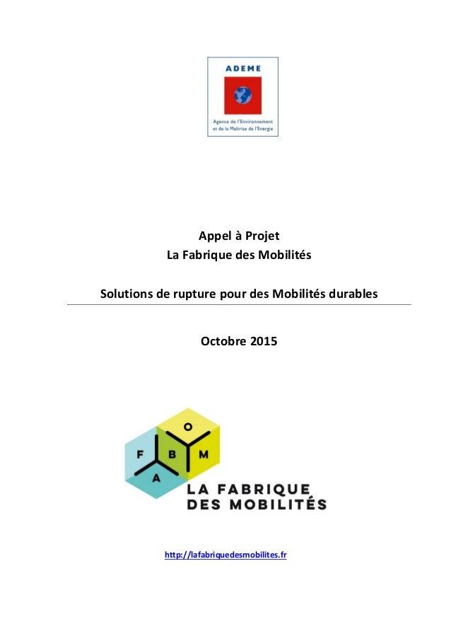 Appel à Projet La Fabrique des Mobilités Solutions de rupture pour des Mobilités durables Octobre 2015 http://lafabriquede...