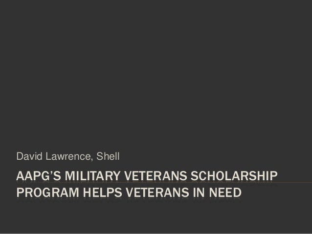 AAPG'S MILITARY VETERANS SCHOLARSHIP PROGRAM HELPS VETERANS IN NEED David Lawrence, Shell