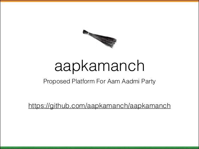 aapkamanch Proposed Platform For Aam Aadmi Party  https://github.com/aapkamanch/aapkamanch