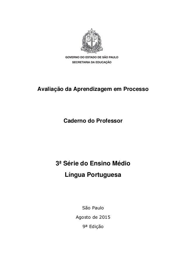 Avaliação da Aprendizagem em Processo Caderno do Professor 3ª Série do Ensino Médio Língua Portuguesa São Paulo Agosto de ...
