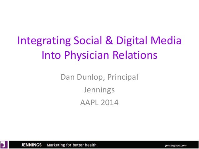 Lyle Green, MD Anderson Cancer Center Dan Dunlop, Jennings Integrating Social & Digital Media Into Physician Relations Dan...