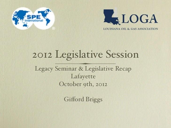 2012 Legislative SessionLegacy Seminar & Legislative Recap            Lafayette        October 9th, 2012          Gifford B...