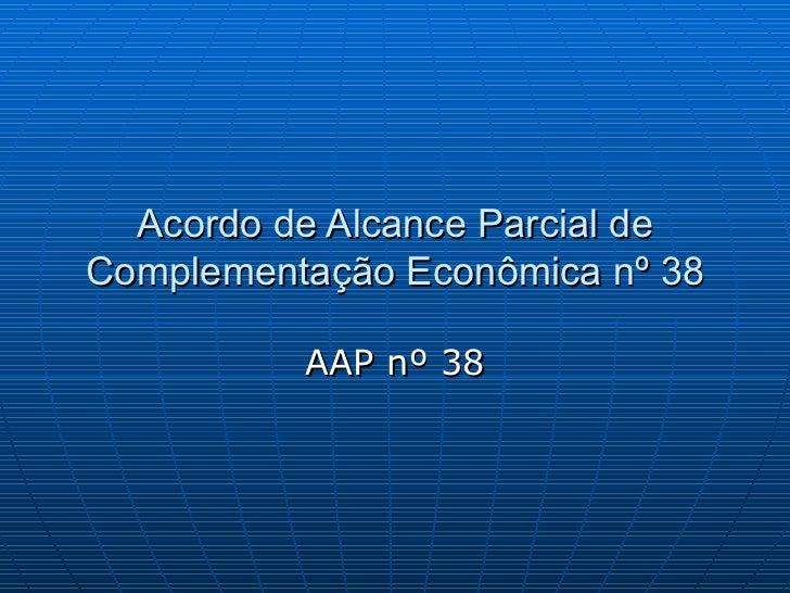 Acordo de Alcance Parcial deComplementação Econômica nº 38          AAP nº 38