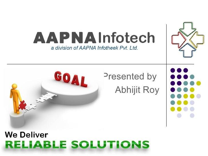 Presented by   Abhijit Roy