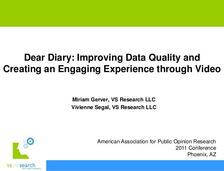 Dear Diary: Improving Data Quality andCreating an Engaging Experience through Video              Miriam Gerver, VS Researc...