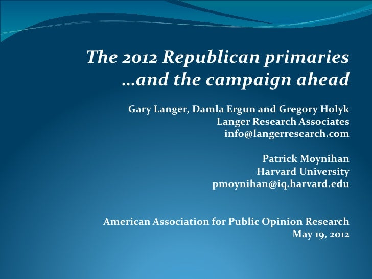 The 2012 Republican primaries    …and the campaign ahead     Gary Langer, Damla Ergun and Gregory Holyk                   ...