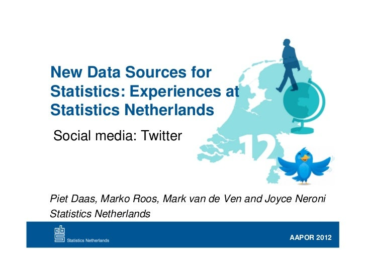 New Data Sources forStatistics: Experiences atStatistics NetherlandsSocial media: TwitterPiet Daas, Marko Roos, Mark van d...