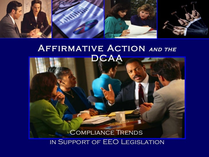 Compliance Trends  in Support of EEO Legislation Affirmative Action  and the  DCAA