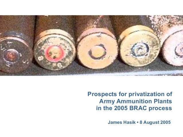 Prospects for privatization of Army Ammunition Plants in the 2005 BRAC process James Hasik • 8 August 2005