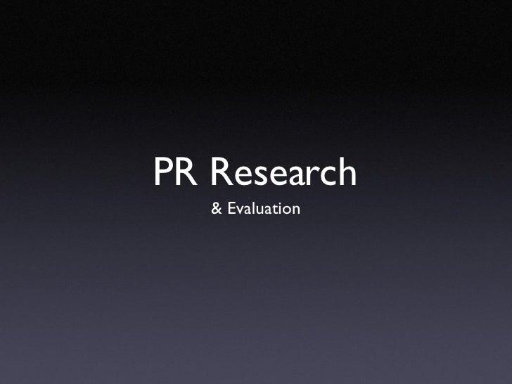 <ul><li>& Evaluation </li></ul>PR Research
