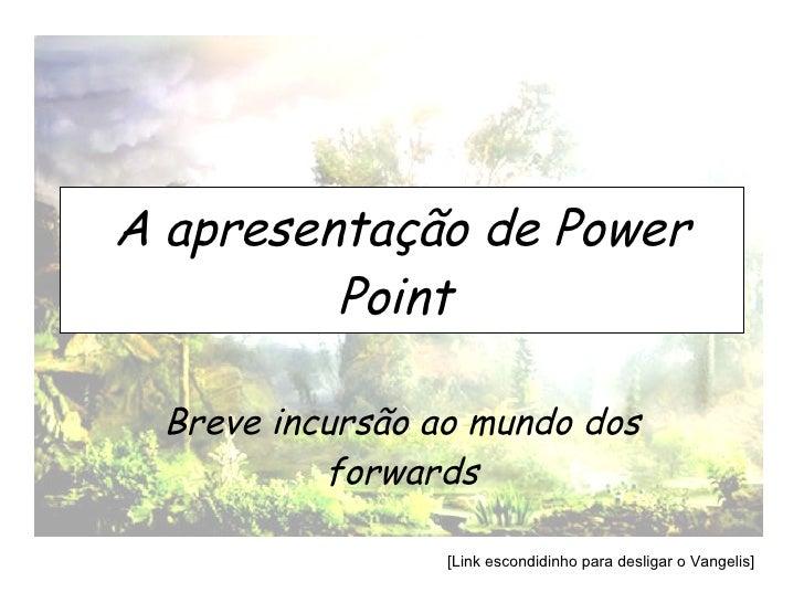 A apresentação de Power Point   Breve incursão ao mundo dos forwards