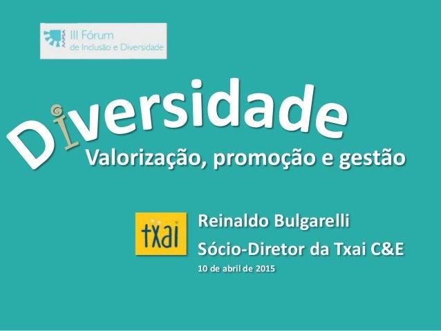 Reinaldo Bulgarelli Sócio-Diretor da Txai C&E 10 de abril de 2015