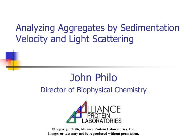 Analyzing Aggregates by Sedimentation Velocity and Light Scattering John Philo Director of Biophysical Chemistry © copyrig...