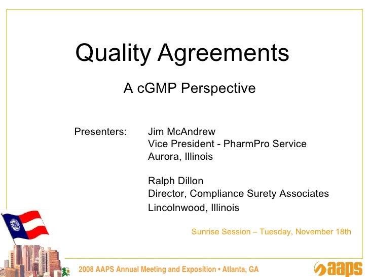 2008 AAPS Annual Meeting and Exposition • Atlanta, GA Quality   Agreements A cGMP Perspective Presenters:  Jim McAndrew Vi...