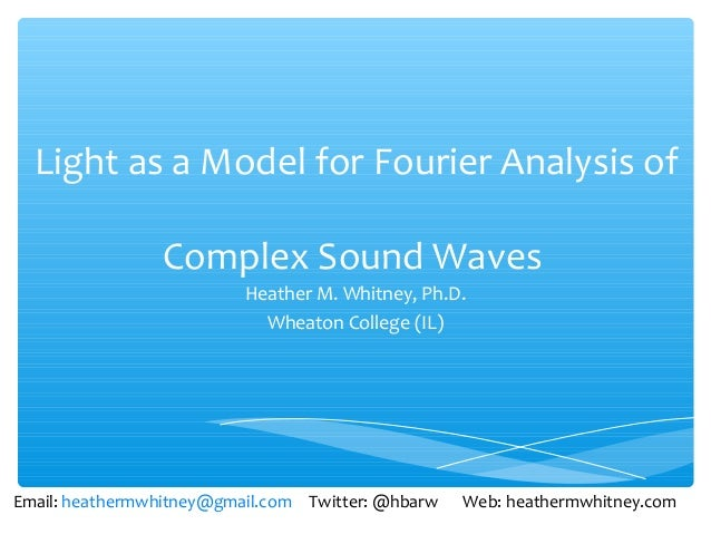 Light as a Model for Fourier Analysis of                Complex Sound Waves                          Heather M. Whitney, P...